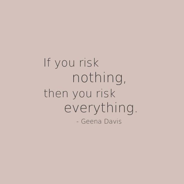 if-you-risk-nothing-then-you-risk-everything